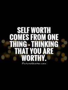 self-worth-comes-from-one-thing-thinking-that-you-are-worthy-quote-1